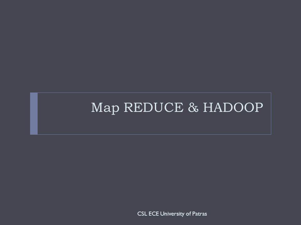 Map REDUCE & HADOOP CSL ECE University of Patras