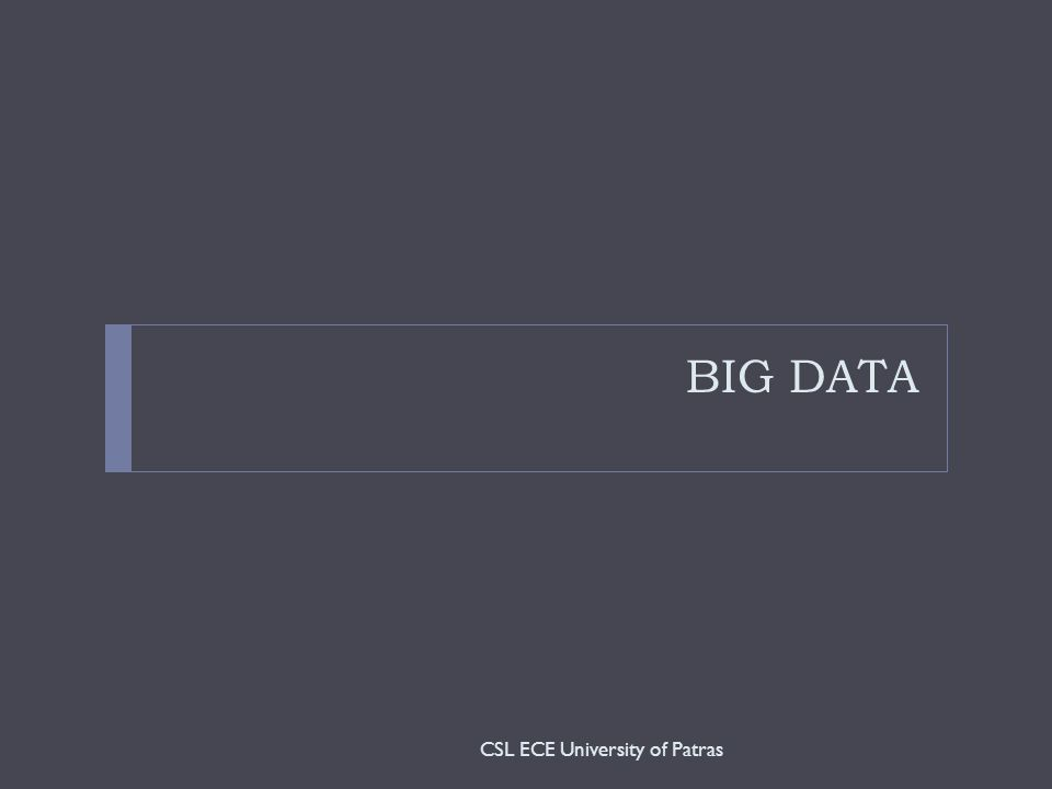 BIG DATA CSL ECE University of Patras