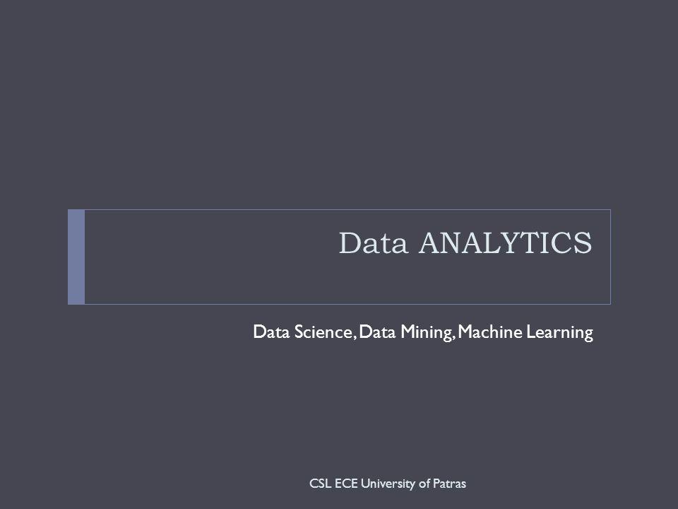 Data ANALYTICS Data Science, Data Mining, Machine Learning CSL ECE University of Patras