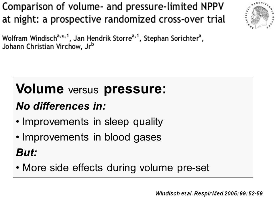 Volume versus pressure: No differences in: • Improvements in sleep quality • Improvements in blood gases But: • More side effects during volume pre-set