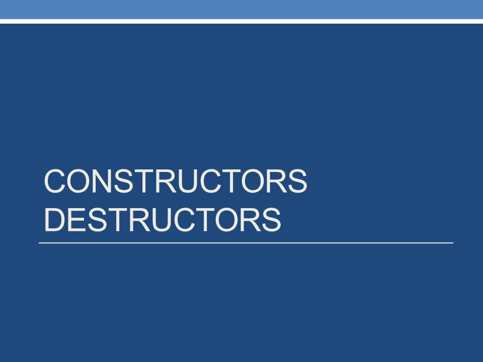 CONSTRUCTORS DESTRUCTORS
