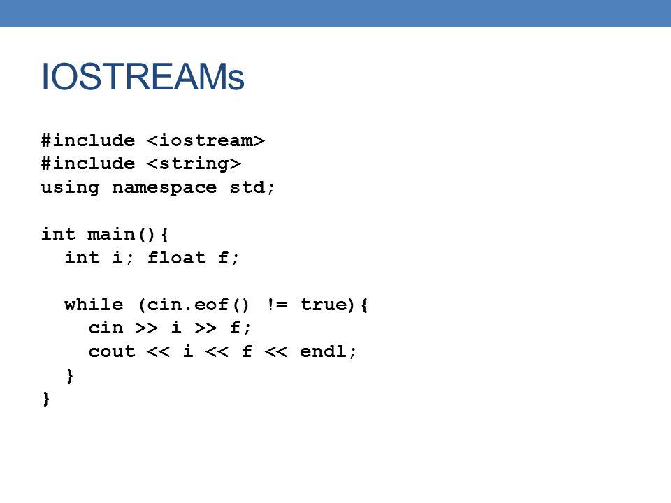 IOSTREAMs #include using namespace std; int main(){ int i; float f; while (cin.eof() != true){ cin >> i >> f; cout << i << f << endl; }