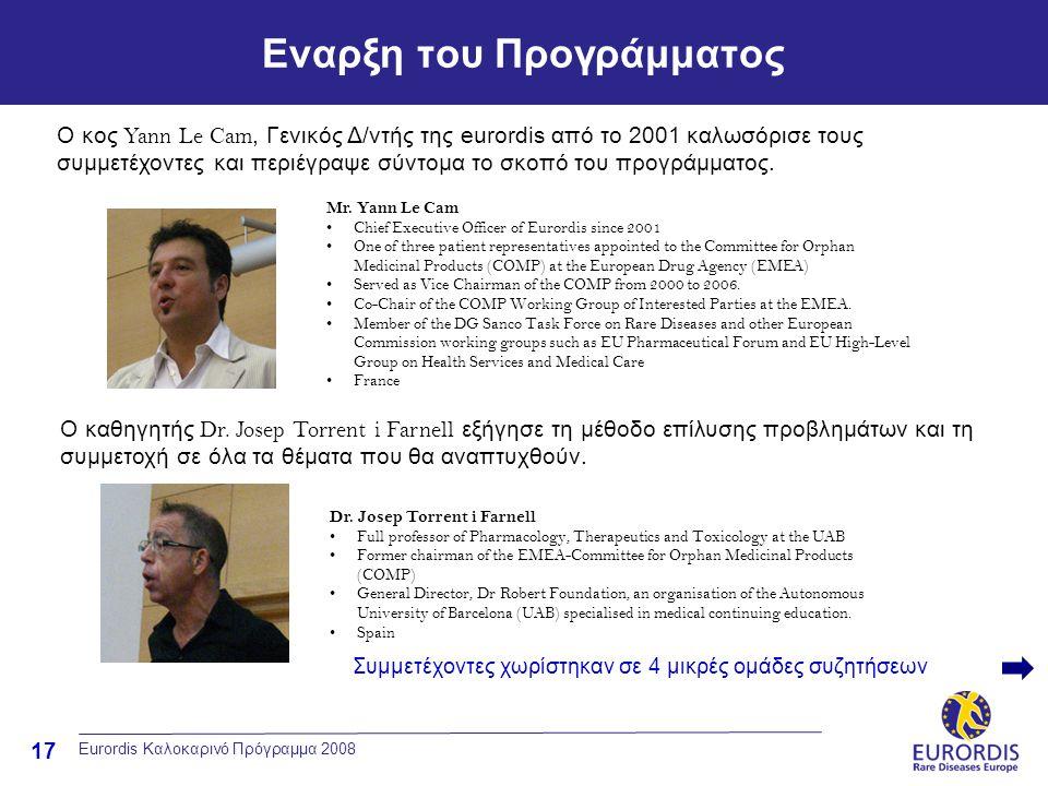 17 Εναρξη του Προγράμματος Eurordis Καλοκαρινό Πρόγραμμα 2008 Ο κος Yann Le Cam, Γενικός Δ/ντής της eurordis από το 2001 καλωσόρισε τους συμμετέχοντες