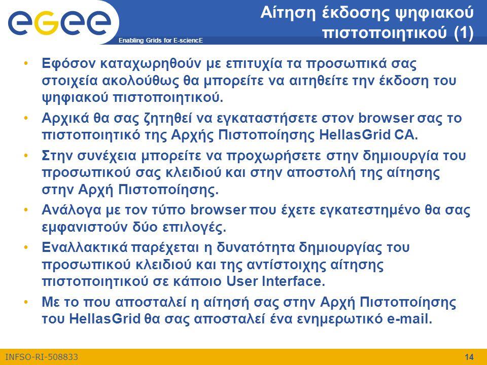 Enabling Grids for E-sciencE INFSO-RI-508833 14 Αίτηση έκδοσης ψηφιακού πιστοποιητικού (1) •Εφόσον καταχωρηθούν με επιτυχία τα προσωπικά σας στοιχεία