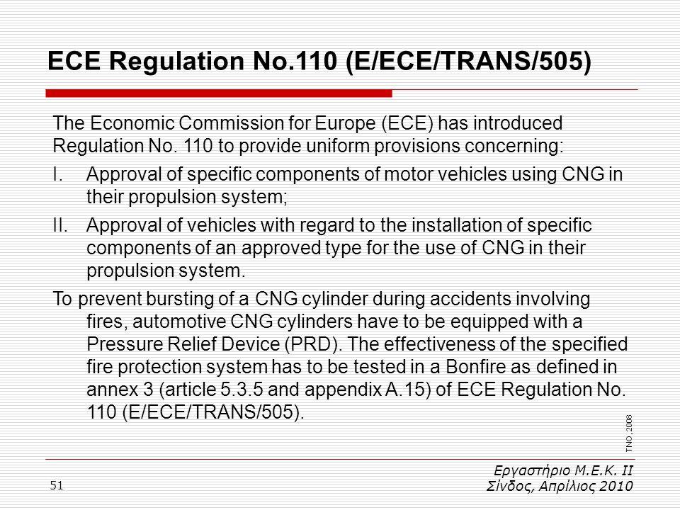 51 Εργαστήριο Μ.Ε.Κ. ΙΙ Σίνδος, Απρίλιος 2010 ECE Regulation No.110 (E/ECE/TRANS/505) TNO, 2008 The Economic Commission for Europe (ECE) has introduce