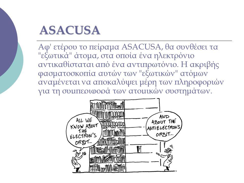 ASACUSA Αφ' ετέρου το πείραμα ASACUSA, θα συνθέσει τα