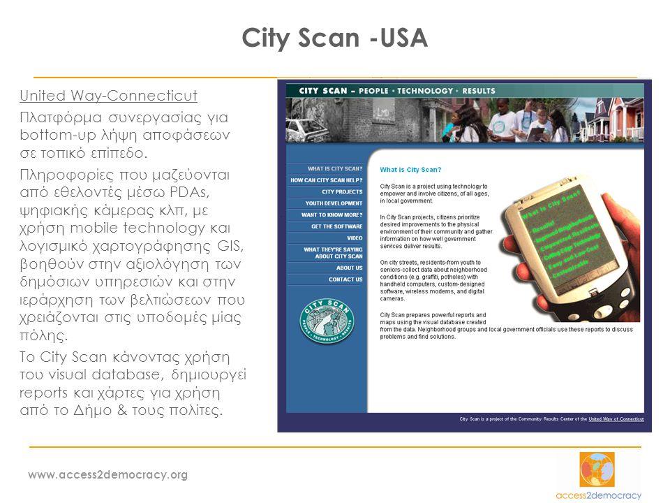 www.access2democracy.org City Scan -USA United Way-Connecticut Πλατφόρμα συνεργασίας για bottom-up λήψη αποφάσεων σε τοπικό επίπεδο.