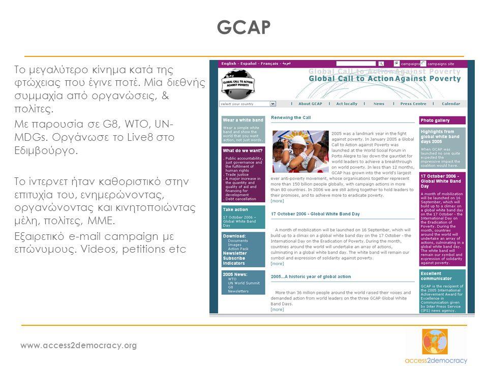 www.access2democracy.org GCAP Το μεγαλύτερο κίνημα κατά της φτώχειας που έγινε ποτέ. Μία διεθνής συμμαχία από οργανώσεις, & πολίτες. Με παρουσία σε G8