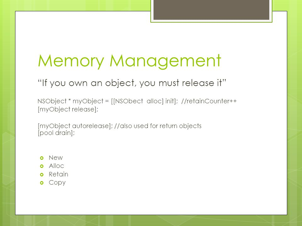 "Memory Management ""If you own an object, you must release it"" NSObject * myObject = [[NSObect alloc] init]; //retainCounter++ [myObject release]; [myO"