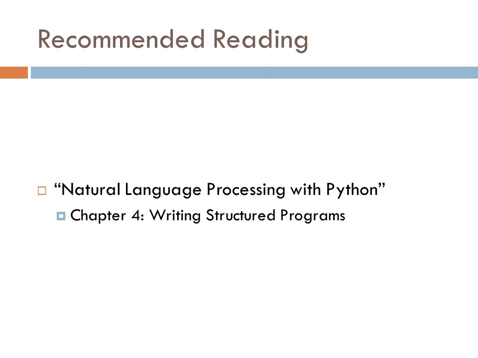 Recommended Reading  Natural Language Processing with Python  Chapter 4: Writing Structured Programs