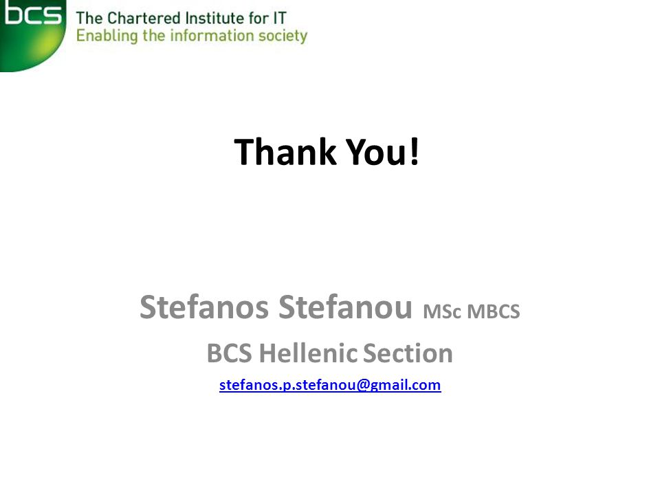 Thank You! Stefanos Stefanou MSc MBCS BCS Hellenic Section