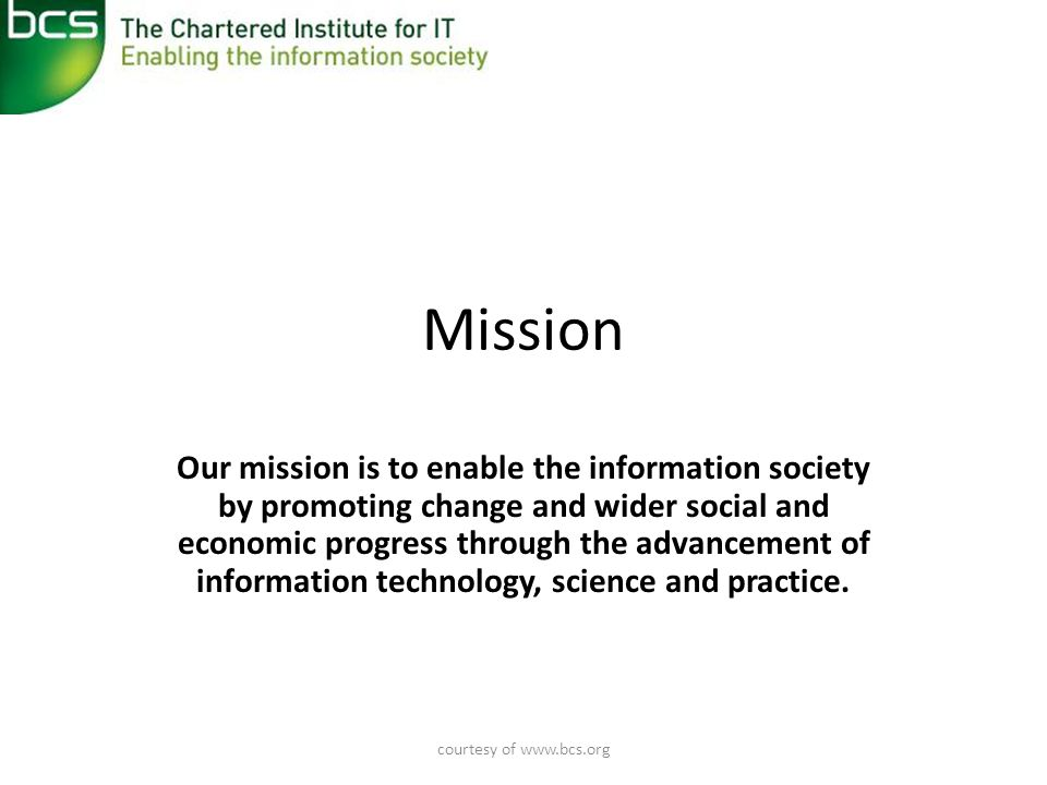 courtesy of www.bcs.org Vision Our vision is to be a world-class organisation for IT.