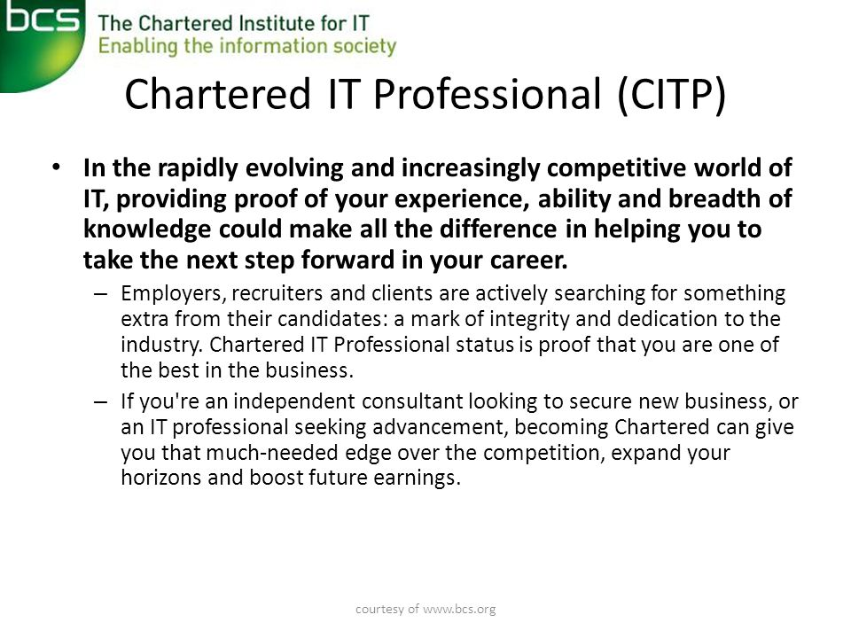 Becoming a Chartered IT Professional (CITP) The process • Application • Breadth of Knowledge Test • Assessment Interview