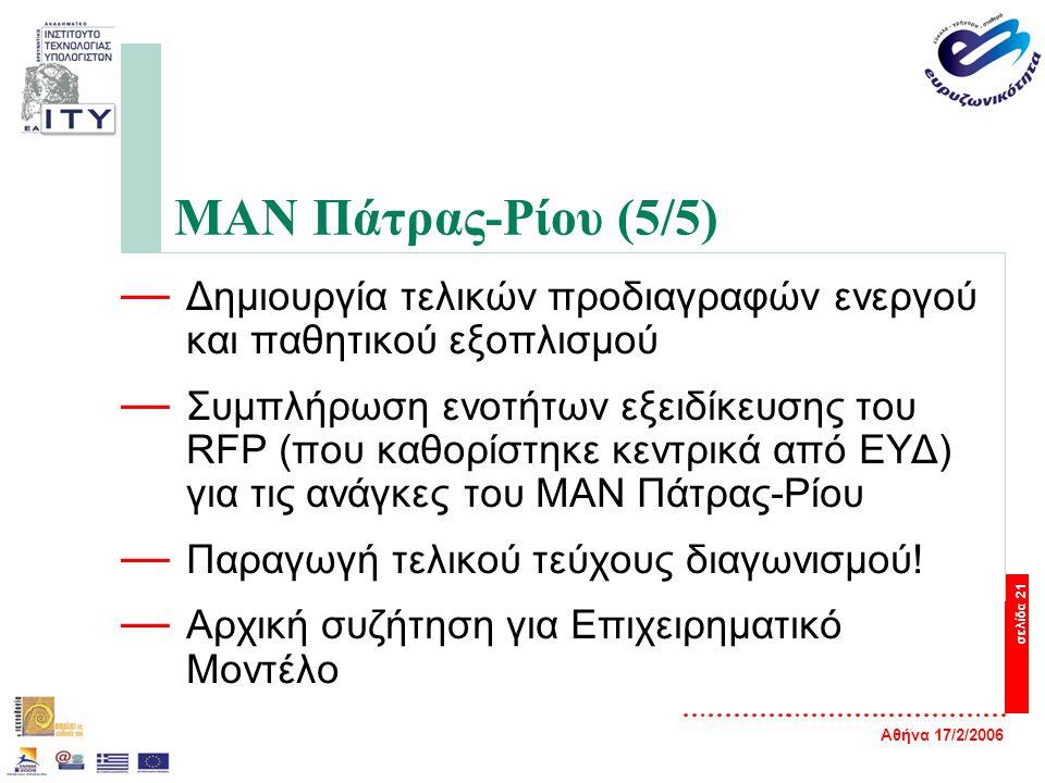 Αθήνα 17/2/2006 σελίδα 21 ΜΑΝ Πάτρας-Ρίου (5/5) — Δημιουργία τελικών προδιαγραφών ενεργού και παθητικού εξοπλισμού — Συμπλήρωση ενοτήτων εξειδίκευσης του RFP (που καθορίστηκε κεντρικά από ΕΥΔ) για τις ανάγκες του ΜΑΝ Πάτρας-Ρίου — Παραγωγή τελικού τεύχους διαγωνισμού.