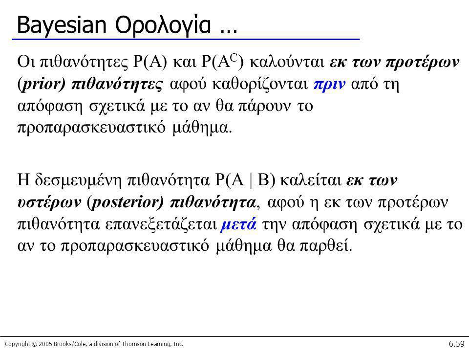 Copyright © 2005 Brooks/Cole, a division of Thomson Learning, Inc. 6.59 Bayesian Ορολογία … Οι πιθανότητες P(A) και P(A C ) καλούνται εκ των προτέρων