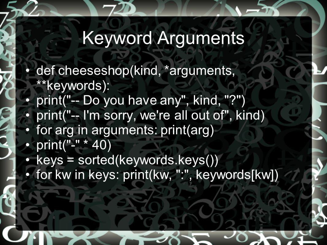 Κeyword Arguments •def cheeseshop(kind, *arguments, **keywords): •print(