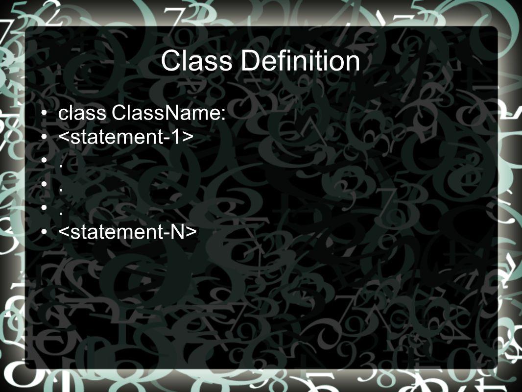 Class Definition •class ClassName: • •. •