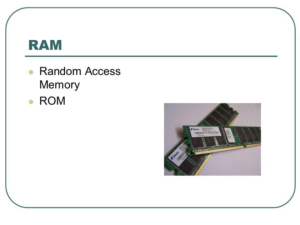 RAM  Random Access Memory  ROM
