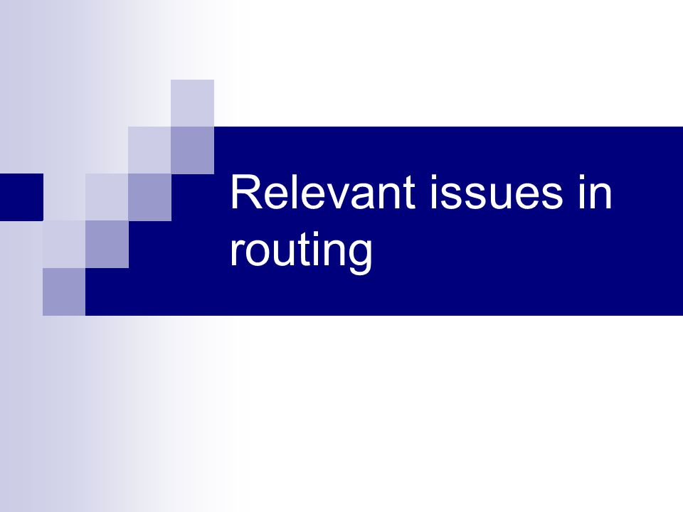 Relevant issues in routing