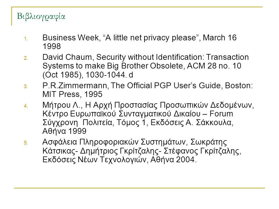 """Βιβλιογραφία 1. Business Week, """"A little net privacy please"""", March 16 1998 2. David Chaum, Security without Identification: Transaction Systems to ma"""