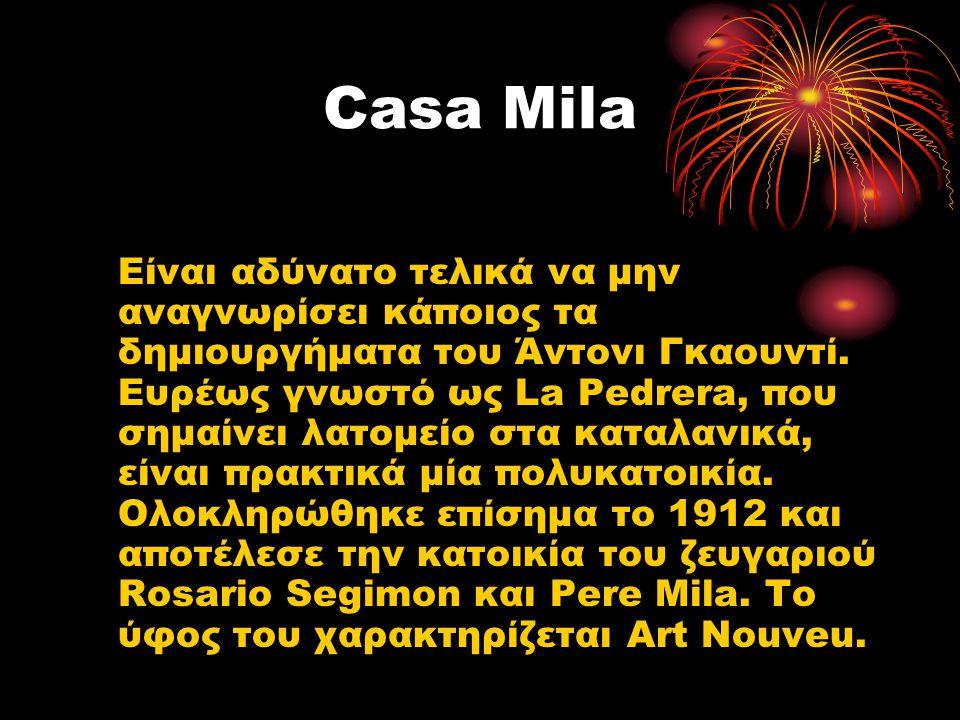 Casa Mila Είναι αδύνατο τελικά να μην αναγνωρίσει κάποιος τα δημιουργήματα του Άντονι Γκαουντί. Ευρέως γνωστό ως La Pedrera, που σημαίνει λατομείο στα