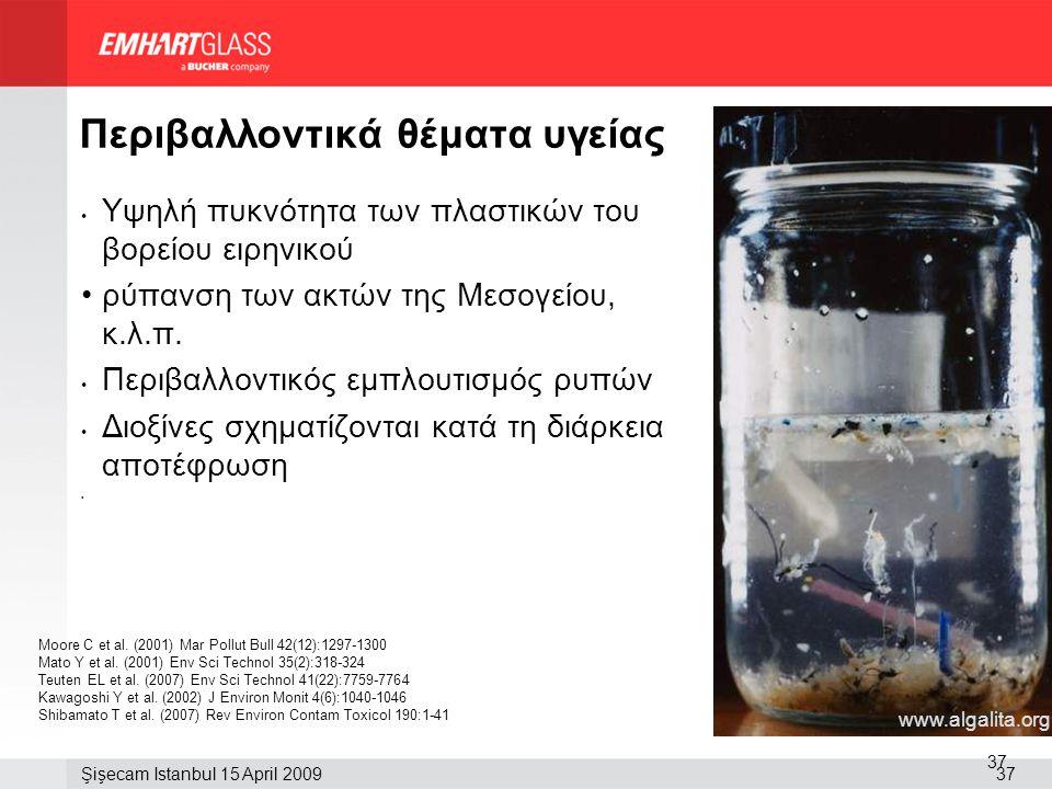 37Şişecam Istanbul 15 April 2009 37 Περιβαλλοντικά θέματα υγείας • Υψηλή πυκνότητα των πλαστικών του βορείου ειρηνικού •ρύπανση των ακτών της Μεσογείο