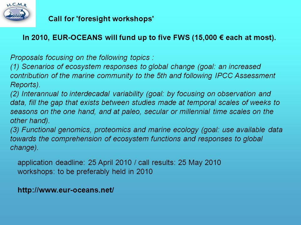Call for 'foresight workshops' In 2010, EUR-OCEANS will fund up to five FWS (15,000 € each at most). Proposals focusing on the following topics : (1)