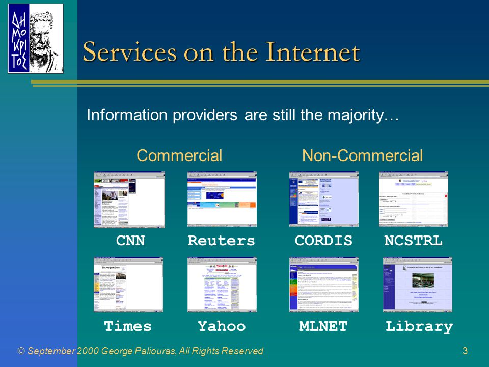 © September 2000 George Paliouras, All Rights Reserved4 •We have looked at three different types: –Information filtering (profiles) –Information retrieval (queries) –Navigation Information access •The Web has introduced new ways to access information.