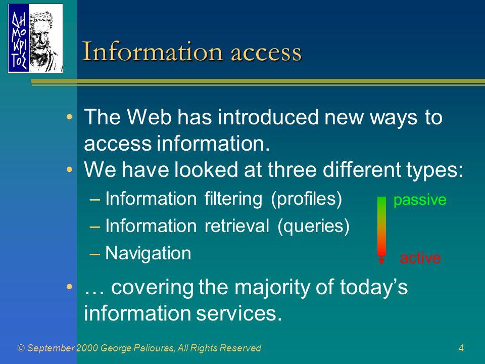 © September 2000 George Paliouras, All Rights Reserved15 ΜΙΤΟΣ: Αναζήτηση, Εξαγωγή και Εξόρυξη Πληροφορίας Υποσύστημα Μοντελοποίησης Πληροφορίας Συνεργαζόμενοι Εταίροι: Πανεπιστήμιο Πειραιώς ΕΚΕΦΕ «Δημόκριτος» SENA Α.Ε.