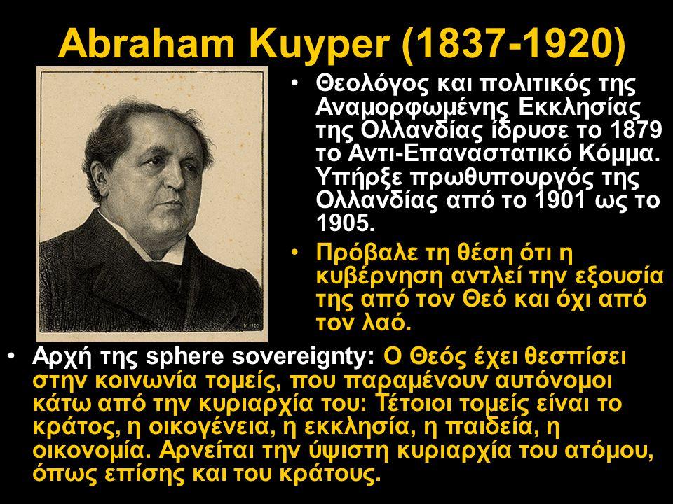 Abraham Kuyper (1837-1920) •Θεολόγος και πολιτικός της Αναμορφωμένης Εκκλησίας της Ολλανδίας ίδρυσε το 1879 το Αντι-Επαναστατικό Κόμμα. Υπήρξε πρωθυπο