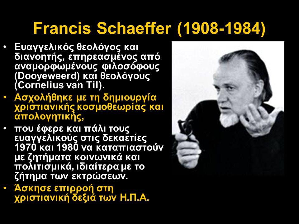 Francis Schaeffer (1908-1984) •Ευαγγελικός θεολόγος και διανοητής, επηρεασμένος από αναμορφωμένους φιλοσόφους (Dooyeweerd) και θεολόγους (Cornelius va