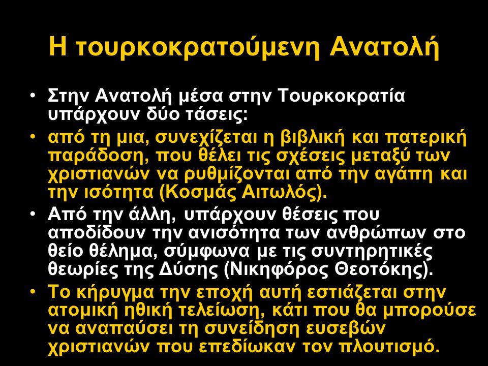 Η τουρκοκρατούμενη Ανατολή •Στην Ανατολή μέσα στην Τουρκοκρατία υπάρχουν δύο τάσεις: •από τη μια, συνεχίζεται η βιβλική και πατερική παράδοση, που θέλ