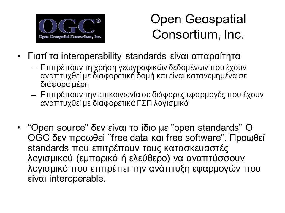 Open Geospatial Consortium, Inc. •Γιατί τα interoperability standards είναι απαραίτητα –Επιτρέπουν τη χρήση γεωγραφικών δεδομένων που έχουν αναπτυχθεί