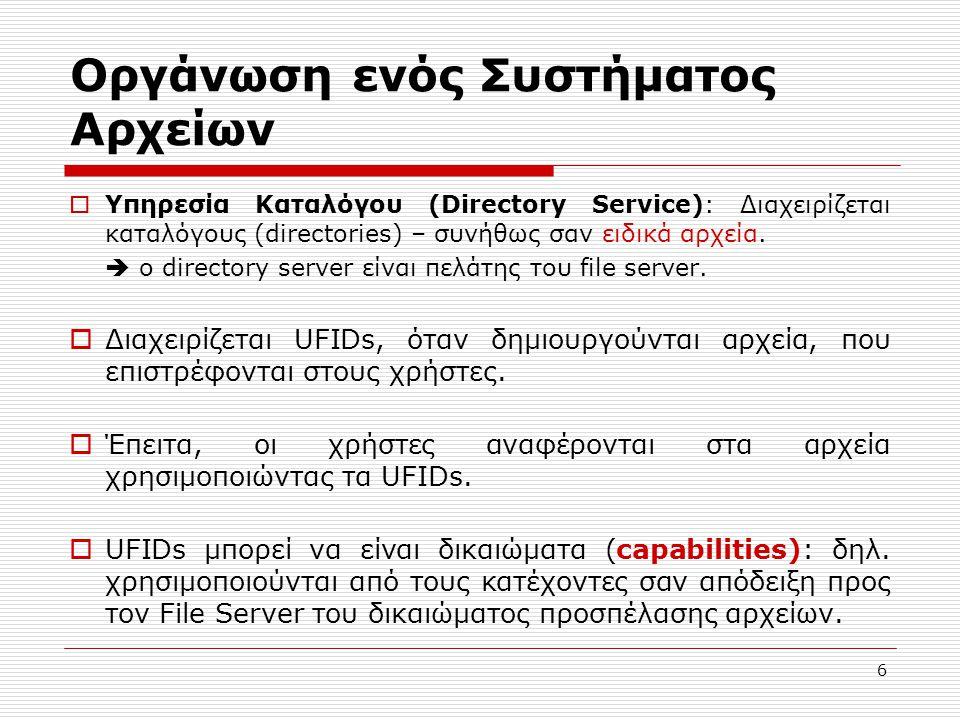 6 Οργάνωση ενός Συστήματος Αρχείων  Υπηρεσία Καταλόγου (Directory Service): Διαχειρίζεται καταλόγους (directories) – συνήθως σαν ειδικά αρχεία.  ο d