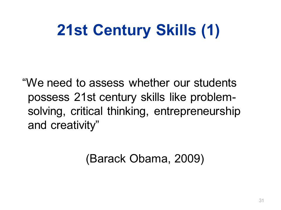 "21st Century Skills (1) ""We need to assess whether our students possess 21st century skills like problem- solving, critical thinking, entrepreneurship"
