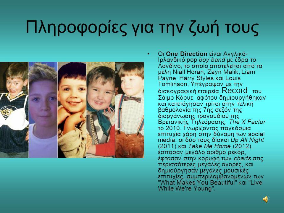 Πληροφορίες για την ζωή τους •Οι One Direction είναι Αγγλικό- Ιρλανδικό pop boy band με έδρα το Λονδίνο, το οποίο αποτελείται από τα μέλη Niall Horan,