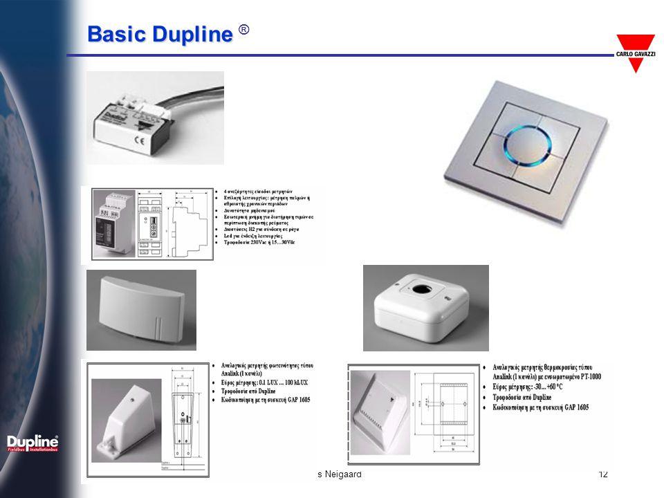 Basic Dupline Basic Dupline ® Jens Neigaard13 Βασικό συστατικό: Η έξοδος = Output - Ενεργοποιεί: • Εξόδους NPN transistor • Εξόδους PNP transistor • Εξόδους Relay 0.1-13 A • Αναλογικές συσκευές με 0-10V ή 0/4…20mA