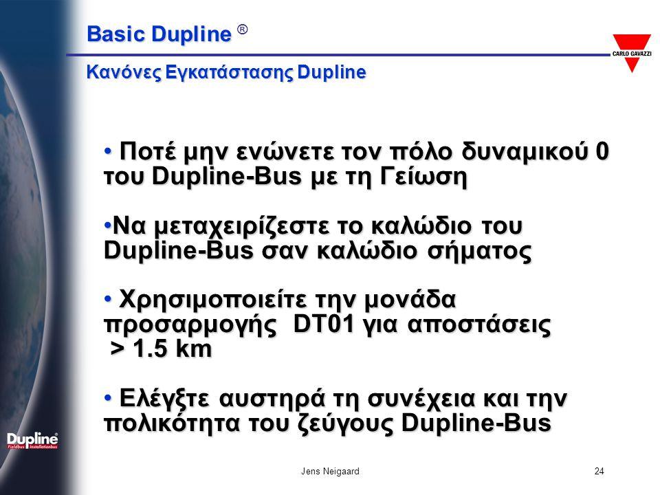 Basic Dupline Basic Dupline ® Jens Neigaard25 • Χρησιμοποιείτε συγκόλληση στις ενώσεις σας όταν δεν διαθέτετε πρότυπες κλέμες • Οι ενώσεις σας πρέπει να είναι υποδειγματικές • Μην φέρνρτε σε επαφή τους δύο πόλους του Dupline Bus του Dupline Bus Ενώσεις / Απομονώσεις Ζεύγους Dupline-Bus