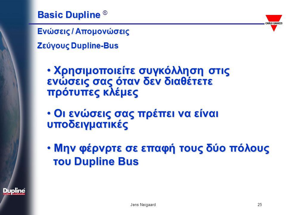 Basic Dupline Basic Dupline ® Jens Neigaard26 Τροφοδοσία μονάδων Dupline από το Ζεύγος Bus a)Η συνολική απαιτούμενο ρεύμα δεν πρέπει να ξεπερνά την συνολική ένταση της κύριας γεννήτριας: G34900000:Max.
