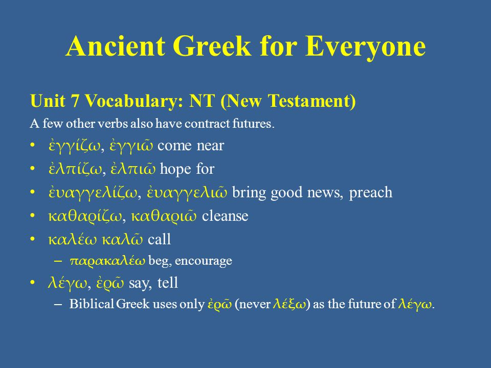 Ancient Greek for Everyone Unit 7 Vocabulary: NT (New Testament) A few other verbs also have contract futures.