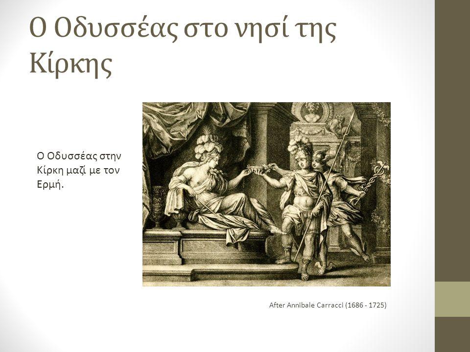 Ο Οδυσσέας στο νησί της Κίρκης After Annibale Carracci (1686 - 1725) Ο Οδυσσέας στην Κίρκη μαζί με τον Ερμή.