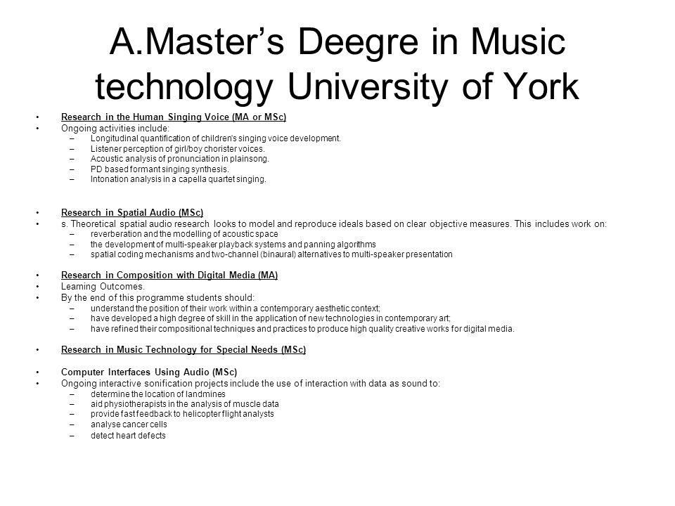 Α.Master's Deegre in Music technology University of York •Research in the Human Singing Voice (MA or MSc) •Ongoing activities include: –Longitudinal quantification of children s singing voice development.