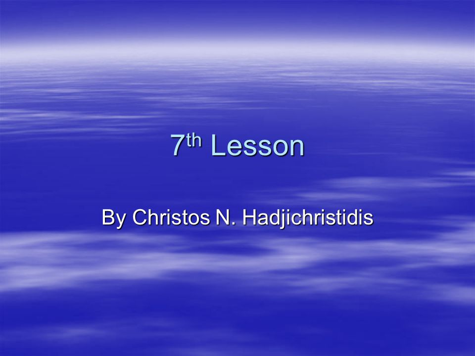 7 th Lesson By Christos N. Hadjichristidis