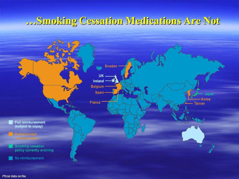 …Smoking Cessation Medications Are Not Japan Taiwan Spain UK Ireland Belgium Sweden Korea Full reimbursement (subject to copay) Partial/limited reimbu