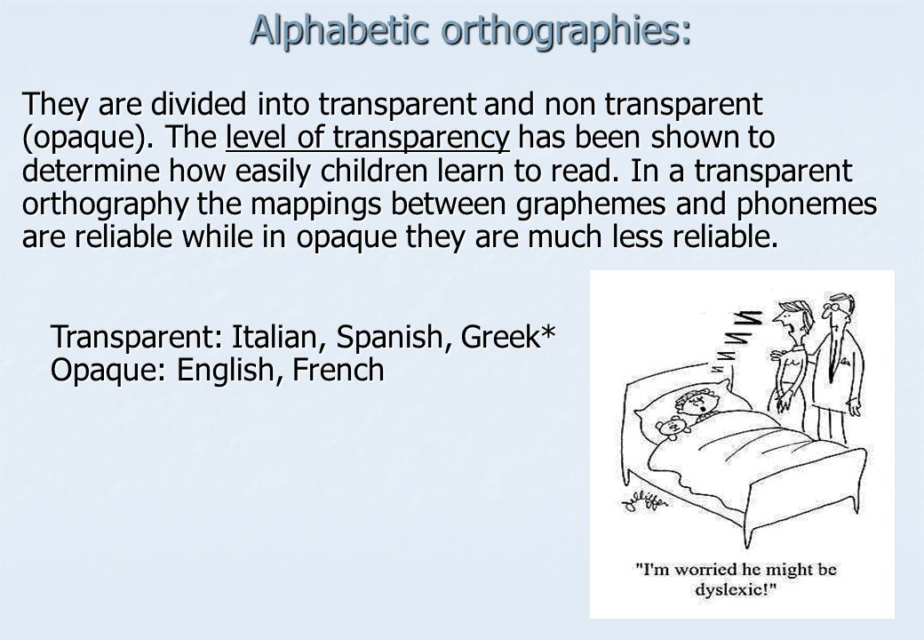 Alphabetic orthographies: They are divided into transparent and non transparent (opaque).