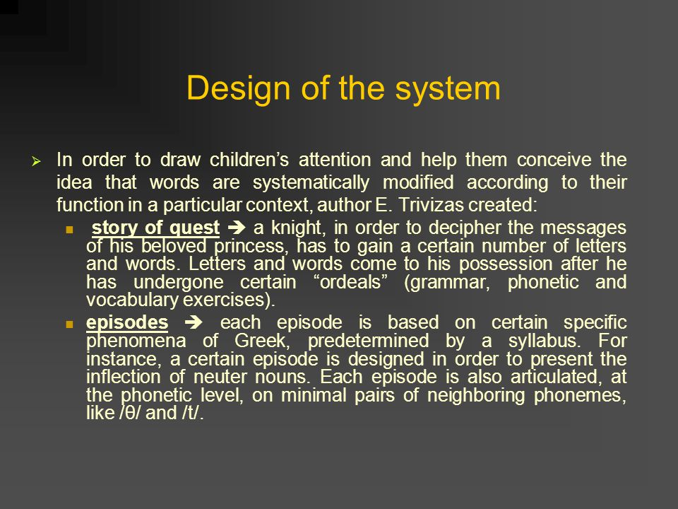 Design of the system  In order to draw children's attention and help them conceive the idea that words are systematically modified according to their