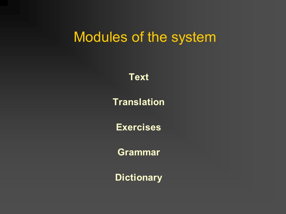 Modules of the system Text Translation Exercises Grammar Dictionary