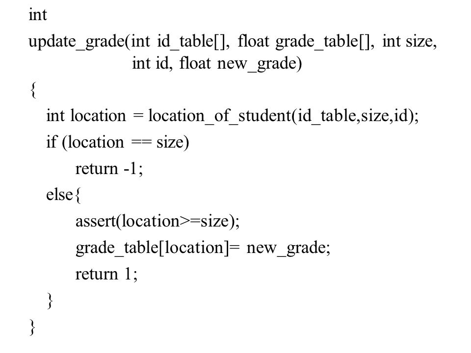 int update_grade(int id_table[], float grade_table[], int size, int id, float new_grade) { int location = location_of_student(id_table,size,id); if (l