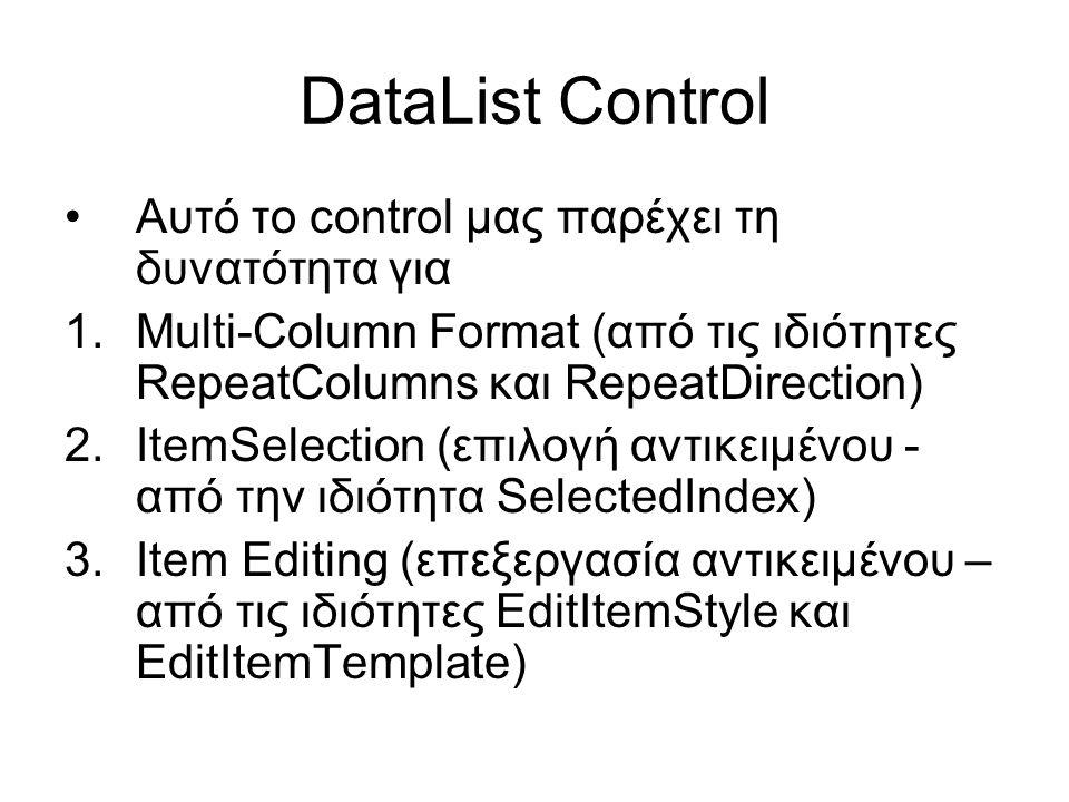 DataList Control •Αυτό το control μας παρέχει τη δυνατότητα για 1.Multi-Column Format (από τις ιδιότητες RepeatColumns και RepeatDirection) 2.ItemSele