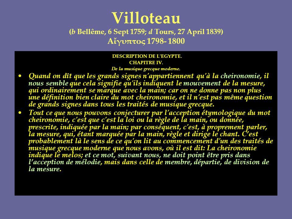 Villoteau (b Bellême, 6 Sept 1759; d Tours, 27 April 1839) Αἴγυπτος 1798- 1800 DESCRIPTION DE L'EGYPTE. CHAPITRE IV. De la musique grecque moderne. •Q